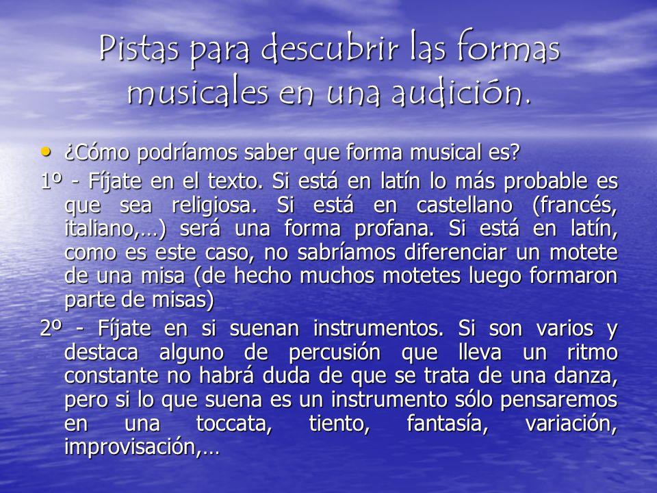 Pistas para descubrir las formas musicales en una audición. ¿Cómo podríamos saber que forma musical es? ¿Cómo podríamos saber que forma musical es? 1º