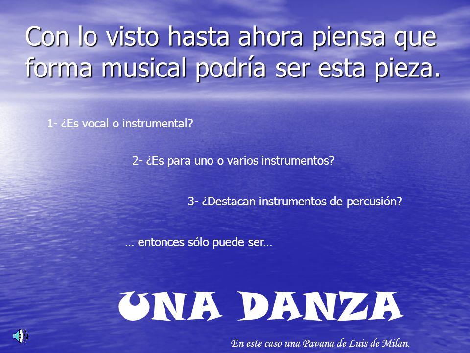 … ¿y esta pieza.1- ¿Vocal o instrumental. 2- ¿Para uno o varios instrumentos.