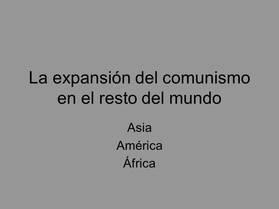 La expansión del comunismo en el resto del mundo Asia América África