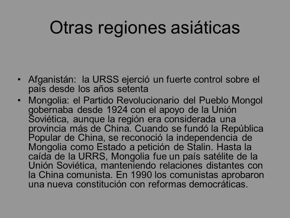 Otras regiones asiáticas Afganistán: la URSS ejerció un fuerte control sobre el país desde los años setenta Mongolia: el Partido Revolucionario del Pu