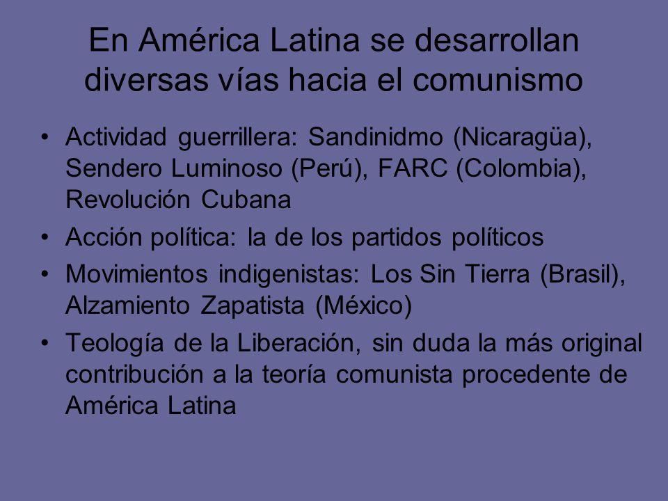 En América Latina se desarrollan diversas vías hacia el comunismo Actividad guerrillera: Sandinidmo (Nicaragüa), Sendero Luminoso (Perú), FARC (Colomb