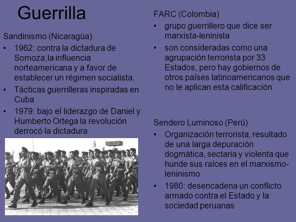 Guerrilla Sandinismo (Nicaragüa) 1962: contra la dictadura de Somoza,la influencia norteamericana y a favor de establecer un régimen socialista. Tácti