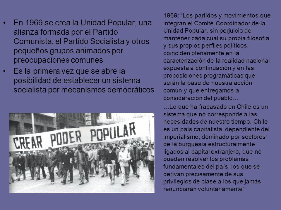 En 1969 se crea la Unidad Popular, una alianza formada por el Partido Comunista, el Partido Socialista y otros pequeños grupos animados por preocupaci
