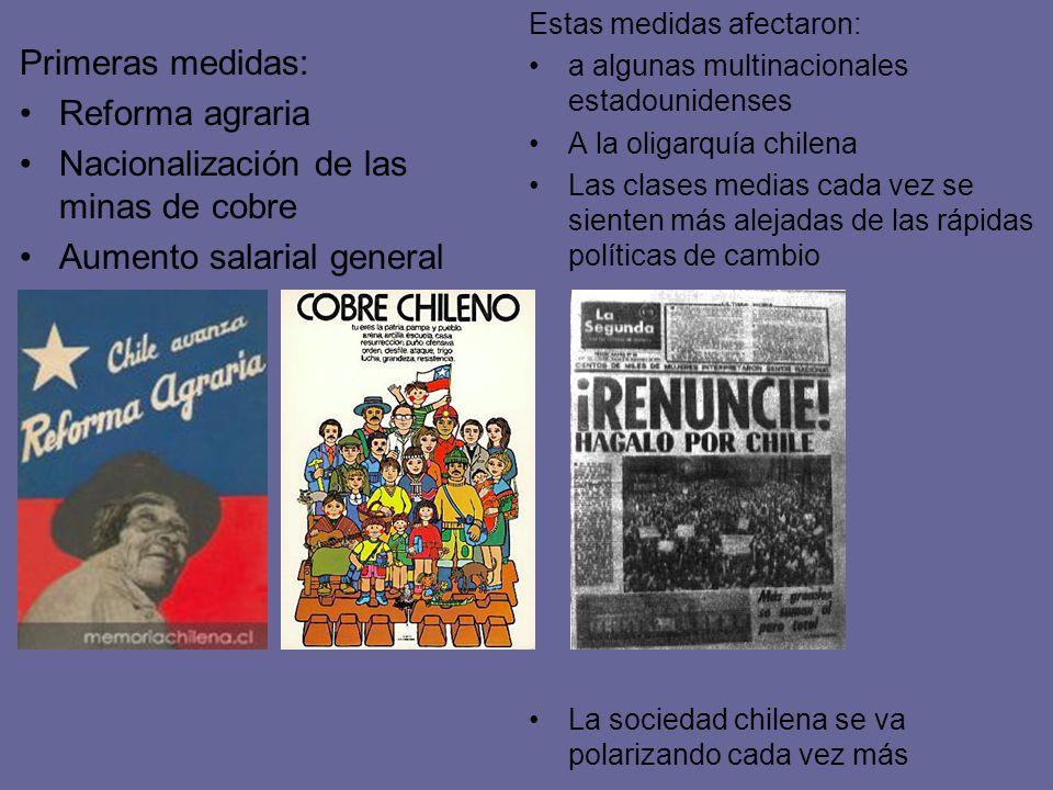 Primeras medidas: Reforma agraria Nacionalización de las minas de cobre Aumento salarial general Estas medidas afectaron: a algunas multinacionales es