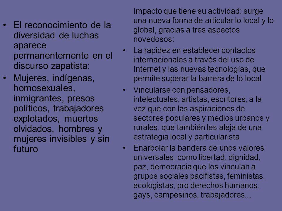 El reconocimiento de la diversidad de luchas aparece permanentemente en el discurso zapatista: Mujeres, indígenas, homosexuales, inmigrantes, presos p
