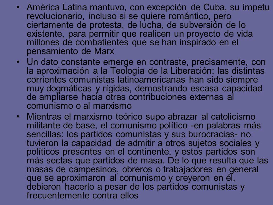 América Latina mantuvo, con excepción de Cuba, su ímpetu revolucionario, incluso si se quiere romántico, pero ciertamente de protesta, de lucha, de su