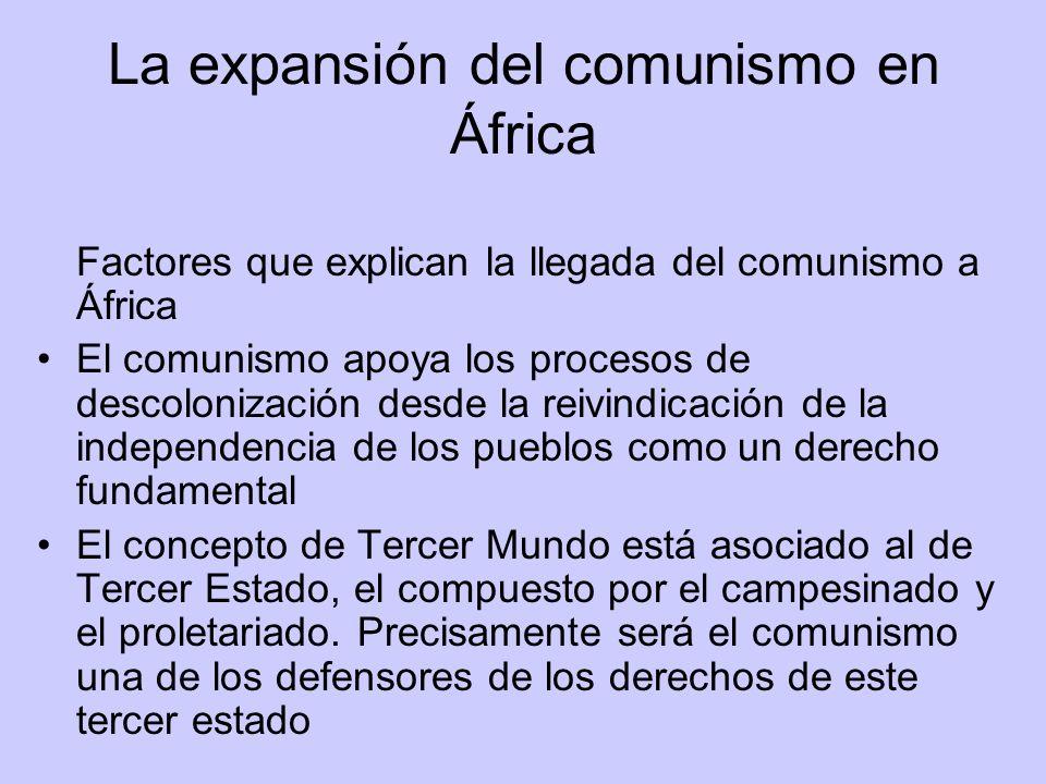 La expansión del comunismo en África Factores que explican la llegada del comunismo a África El comunismo apoya los procesos de descolonización desde