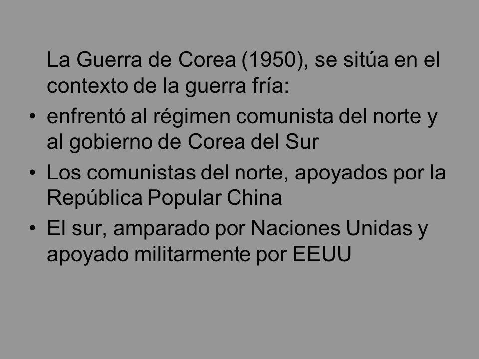La Guerra de Corea (1950), se sitúa en el contexto de la guerra fría: enfrentó al régimen comunista del norte y al gobierno de Corea del Sur Los comun