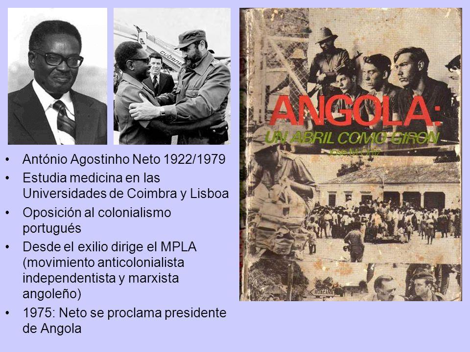 António Agostinho Neto 1922/1979 Estudia medicina en las Universidades de Coimbra y Lisboa Oposición al colonialismo portugués Desde el exilio dirige