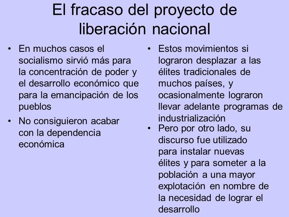 El fracaso del proyecto de liberación nacional En muchos casos el socialismo sirvió más para la concentración de poder y el desarrollo económico que p