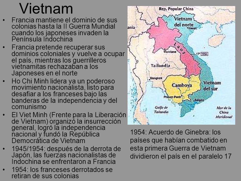 Vietnam Francia mantiene el dominio de sus colonias hasta la II Guerra Mundial cuando los japoneses invaden la Península Indochina Francia pretende re
