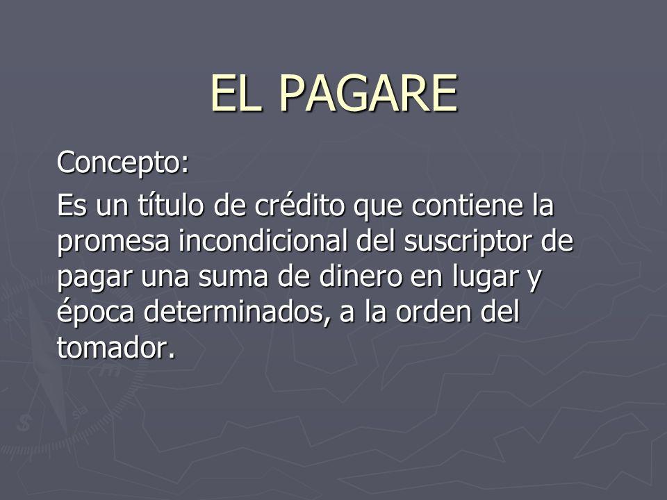 EL PAGARE Concepto: Es un título de crédito que contiene la promesa incondicional del suscriptor de pagar una suma de dinero en lugar y época determin