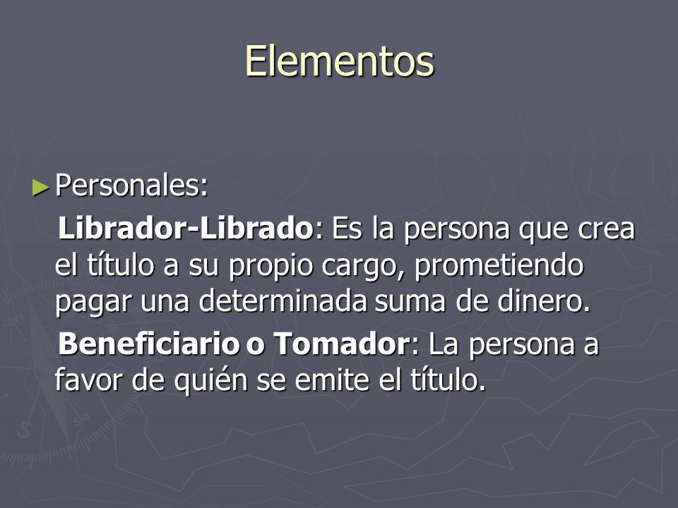 Elementos Personales: Personales: Librador-Librado: Es la persona que crea el título a su propio cargo, prometiendo pagar una determinada suma de dine