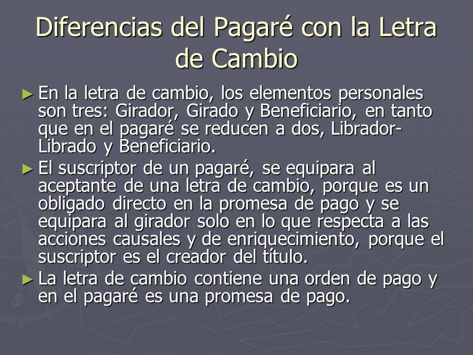 Diferencias del Pagaré con la Letra de Cambio En la letra de cambio, los elementos personales son tres: Girador, Girado y Beneficiario, en tanto que e