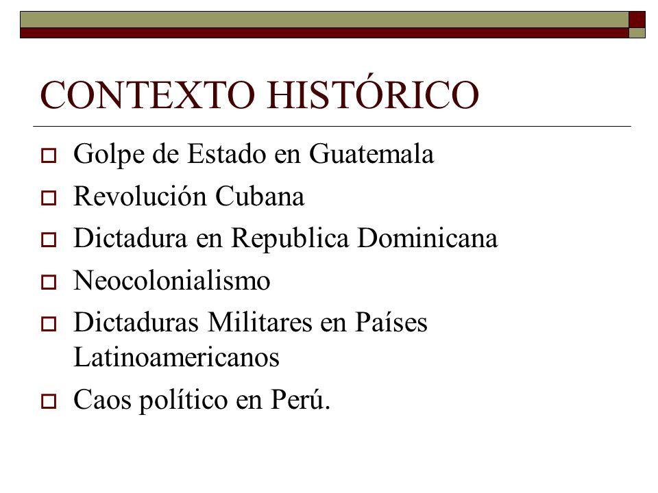 CONTEXTO HISTÓRICO Golpe de Estado en Guatemala Revolución Cubana Dictadura en Republica Dominicana Neocolonialismo Dictaduras Militares en Países Lat