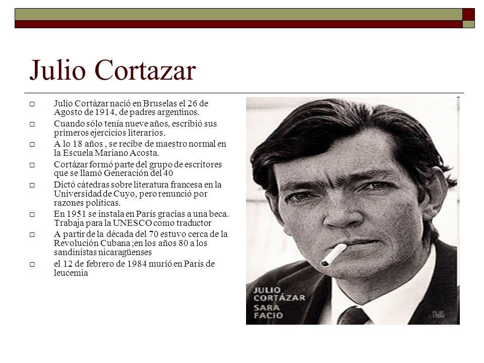 Julio Cortazar Julio Cortázar nació en Bruselas el 26 de Agosto de 1914, de padres argentinos. Cuando sólo tenía nueve años, escribió sus primeros eje