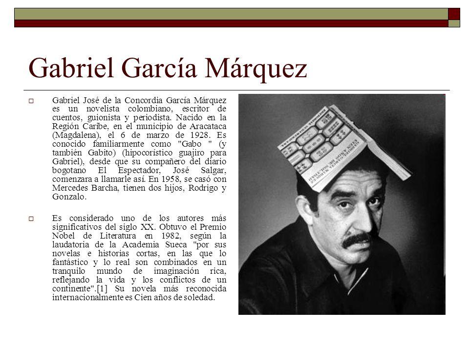 Gabriel García Márquez Gabriel José de la Concordia García Márquez es un novelista colombiano, escritor de cuentos, guionista y periodista. Nacido en
