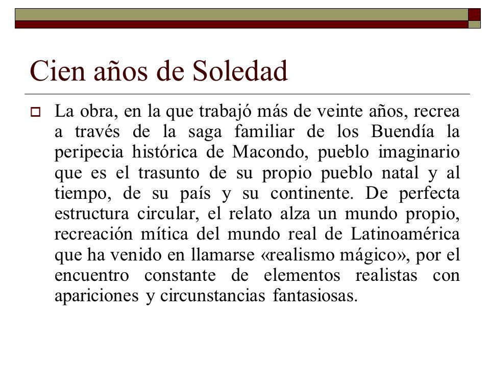 Cien años de Soledad La obra, en la que trabajó más de veinte años, recrea a través de la saga familiar de los Buendía la peripecia histórica de Macon