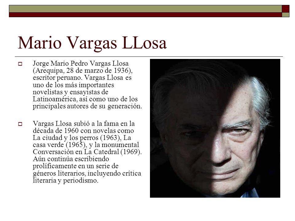Mario Vargas LLosa Jorge Mario Pedro Vargas Llosa (Arequipa, 28 de marzo de 1936), escritor peruano. Vargas Llosa es uno de los más importantes noveli