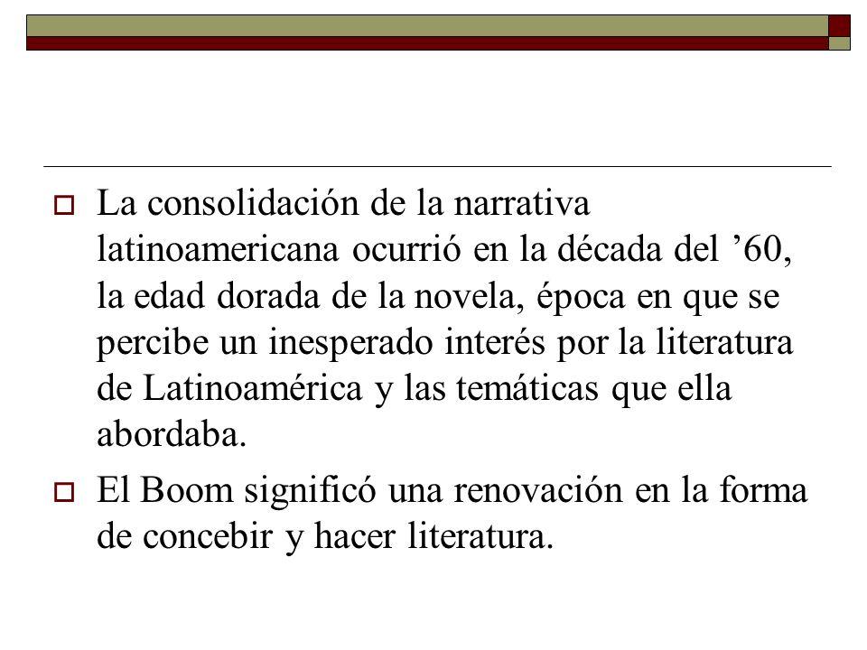 La consolidación de la narrativa latinoamericana ocurrió en la década del 60, la edad dorada de la novela, época en que se percibe un inesperado inter