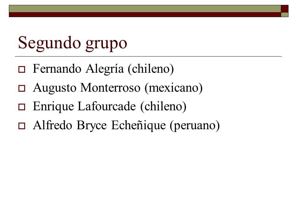 Segundo grupo Fernando Alegría (chileno) Augusto Monterroso (mexicano) Enrique Lafourcade (chileno) Alfredo Bryce Echeñique (peruano)