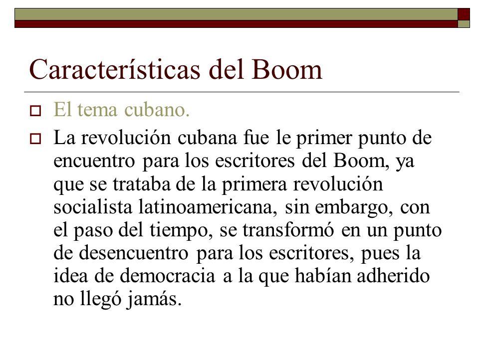 Características del Boom El tema cubano. La revolución cubana fue le primer punto de encuentro para los escritores del Boom, ya que se trataba de la p