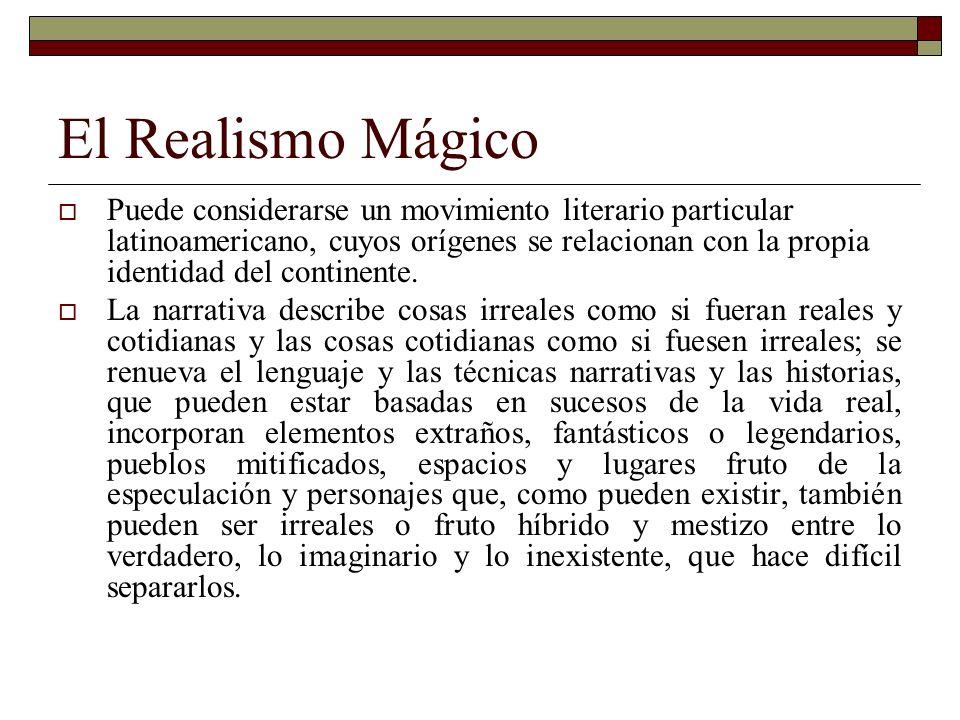 El Realismo Mágico Puede considerarse un movimiento literario particular latinoamericano, cuyos orígenes se relacionan con la propia identidad del con