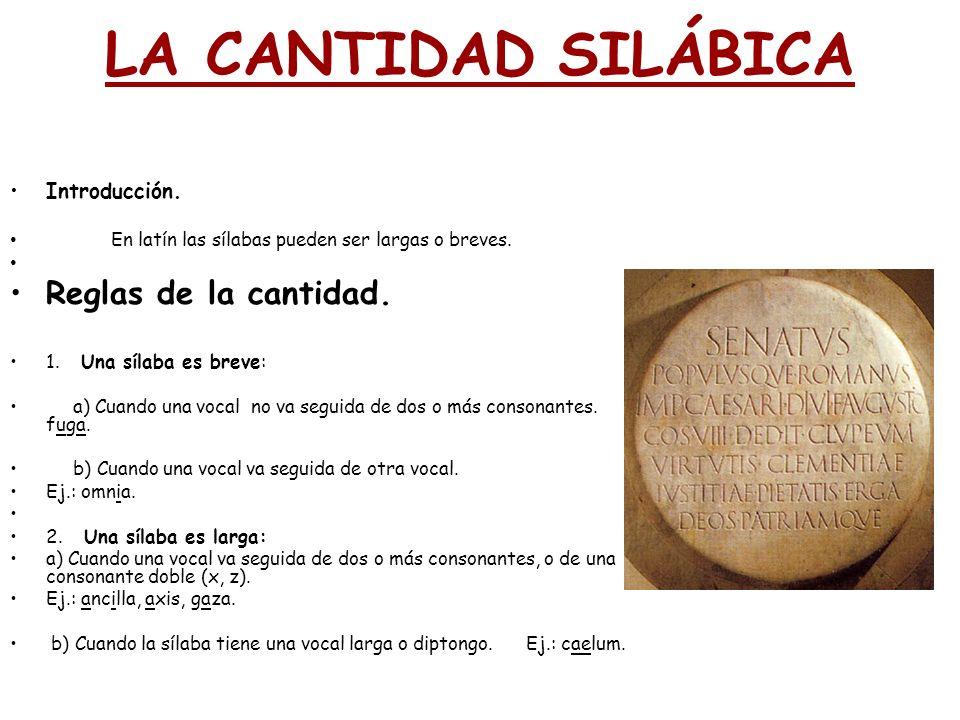 LA CANTIDAD SILÁBICA Introducción. En latín las sílabas pueden ser largas o breves. Reglas de la cantidad. 1. Una sílaba es breve: a) Cuando una vocal