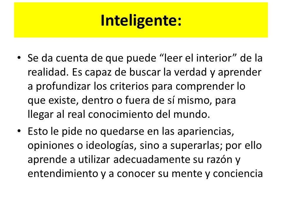 Inteligente: Se da cuenta de que puede leer el interior de la realidad.