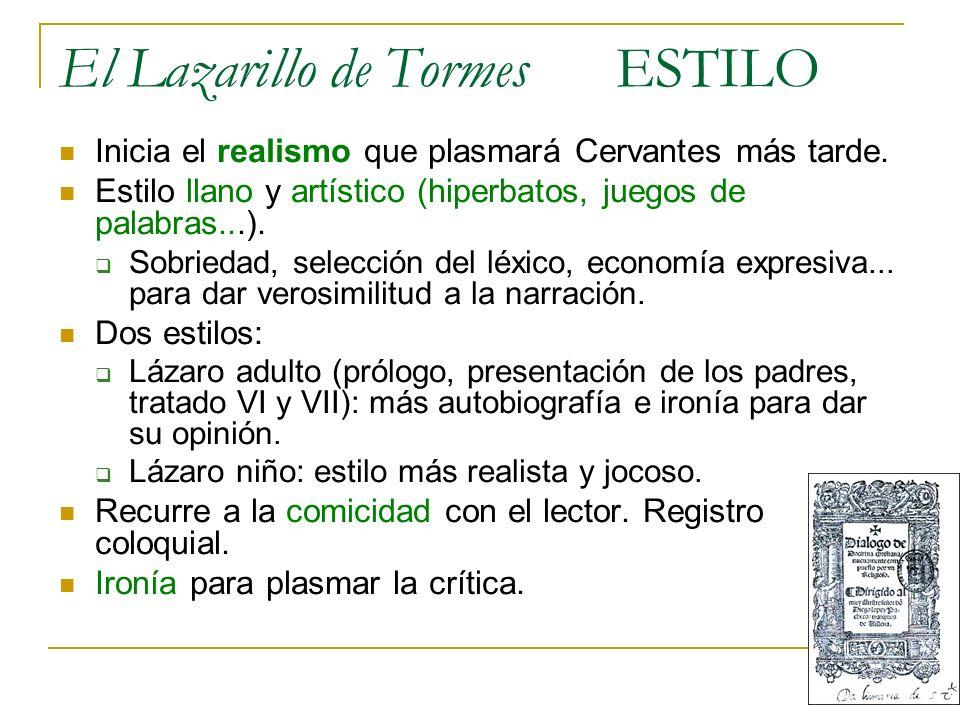 El Lazarillo de Tormes ESTILO Inicia el realismo que plasmará Cervantes más tarde. Estilo llano y artístico (hiperbatos, juegos de palabras...). Sobri