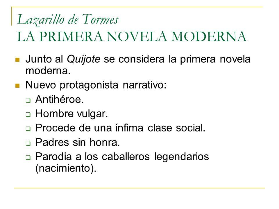 Lazarillo de Tormes LA PRIMERA NOVELA MODERNA Junto al Quijote se considera la primera novela moderna. Nuevo protagonista narrativo: Antihéroe. Hombre