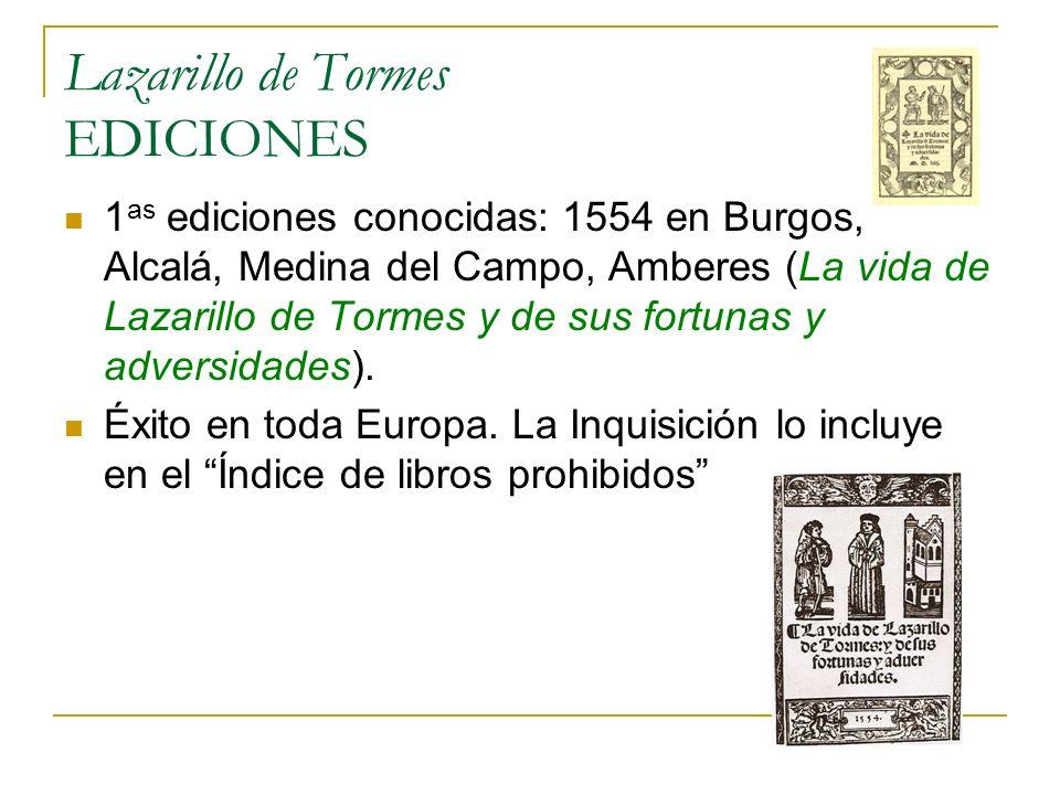 Lazarillo de Tormes EDICIONES 1 as ediciones conocidas: 1554 en Burgos, Alcalá, Medina del Campo, Amberes (La vida de Lazarillo de Tormes y de sus for