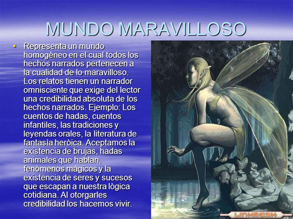 MUNDO MARAVILLOSO Representa un mundo homogèneo en el cual todos los hechos narrados pertenecen a la cualidad de lo maravilloso. Los relatos tienen un