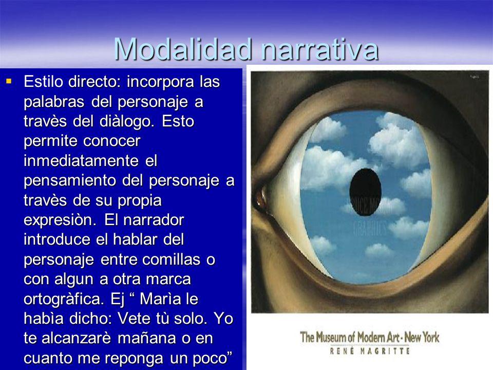 Modalidad narrativa directo: incorpora las palabras del personaje a travès del diàlogo. Esto permite conocer inmediatamente el pensamiento del persona