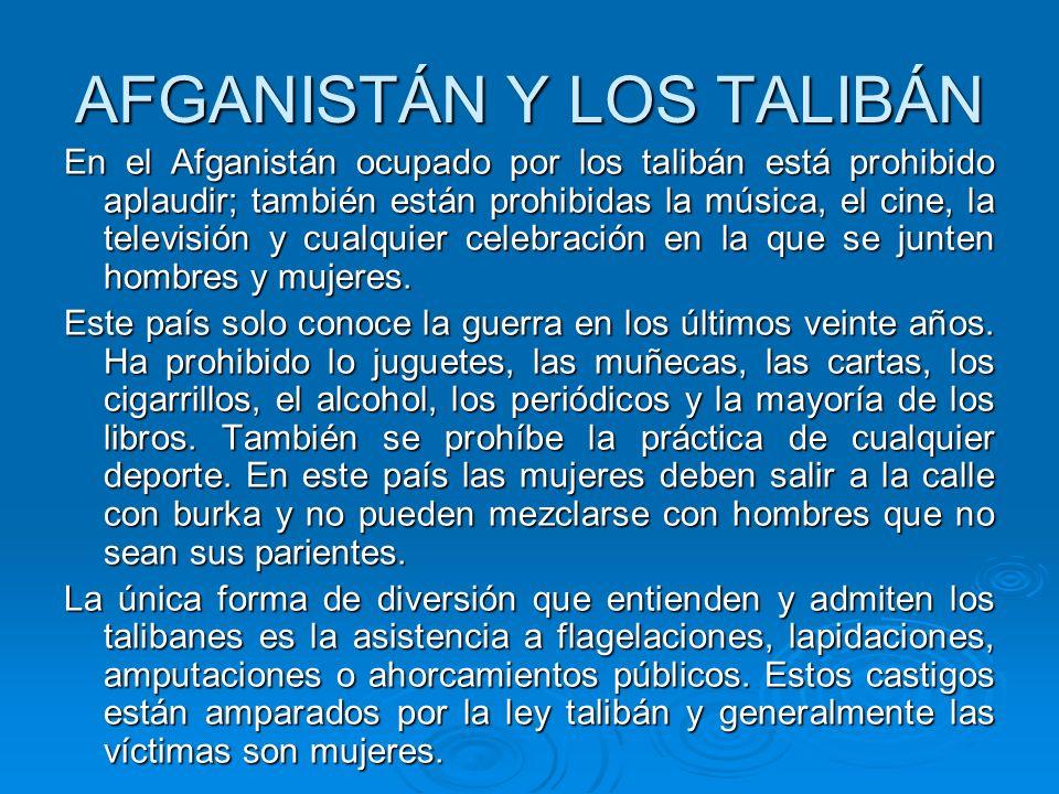 AFGANISTÁN Y LOS TALIBÁN En el Afganistán ocupado por los talibán está prohibido aplaudir; también están prohibidas la música, el cine, la televisión