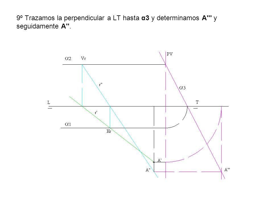 9º Trazamos la perpendicular a LT hasta α3 y determinamos A''' y seguidamente A''.