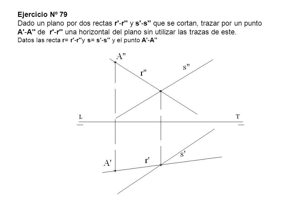 Ejercicio Nº 79 Dado un plano por dos rectas r'-r'' y s'-s'' que se cortan, trazar por un punto A'-A'' de r'-r'' una horizontal del plano sin utilizar