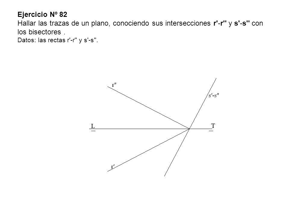 Ejercicio Nº 82 Hallar las trazas de un plano, conociendo sus intersecciones r'-r'' y s'-s'' con los bisectores. Datos: las rectas r'-r'' y s'-s''.