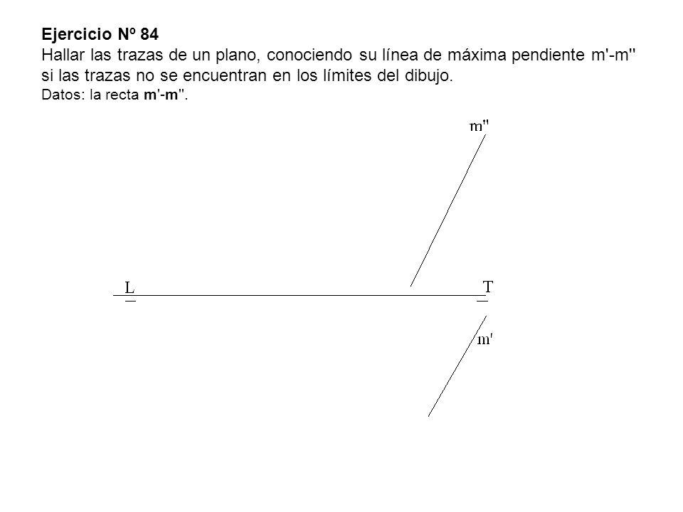 Ejercicio Nº 84 Hallar las trazas de un plano, conociendo su línea de máxima pendiente m'-m'' si las trazas no se encuentran en los límites del dibujo
