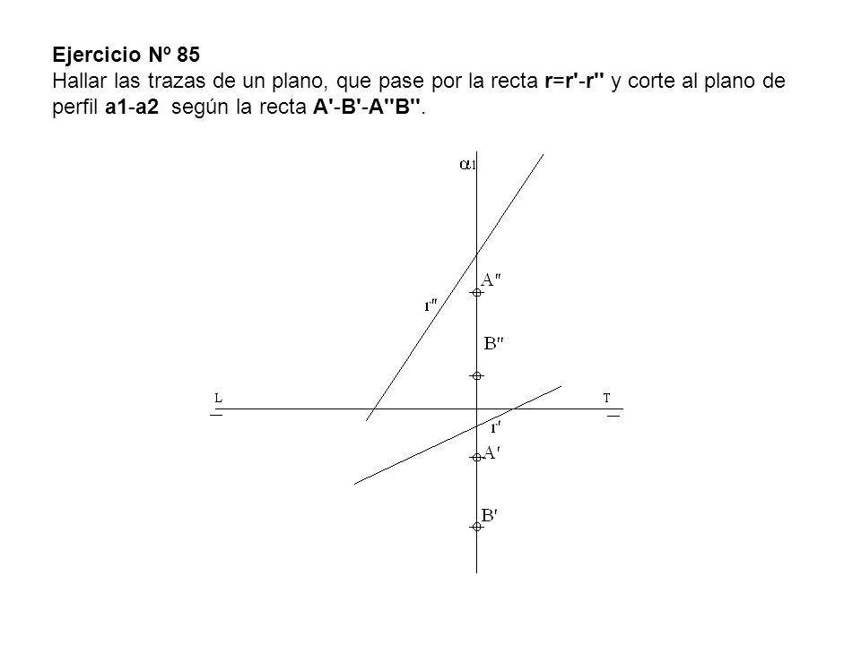Ejercicio Nº 85 Hallar las trazas de un plano, que pase por la recta r=r'-r'' y corte al plano de perfil a1-a2 según la recta A'-B'-A''B''.
