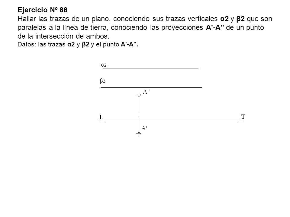 Ejercicio Nº 86 Hallar las trazas de un plano, conociendo sus trazas verticales α2 y β2 que son paralelas a la línea de tierra, conociendo las proyecc