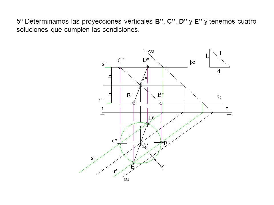 5º Determinamos las proyecciones verticales B'', C'', D'' y E'' y tenemos cuatro soluciones que cumplen las condiciones.