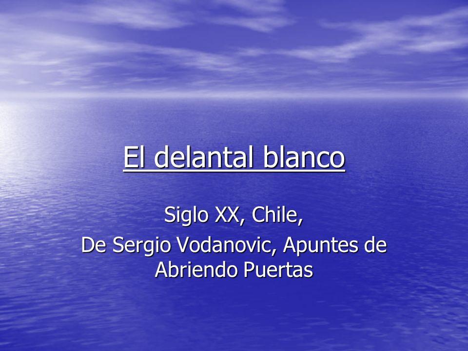 El delantal blanco Siglo XX, Chile, De Sergio Vodanovic, Apuntes de Abriendo Puertas