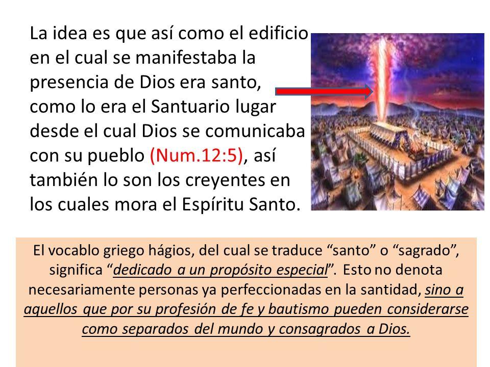 La idea es que así como el edificio en el cual se manifestaba la presencia de Dios era santo, como lo era el Santuario lugar desde el cual Dios se comunicaba con su pueblo (Num.12:5), así también lo son los creyentes en los cuales mora el Espíritu Santo.