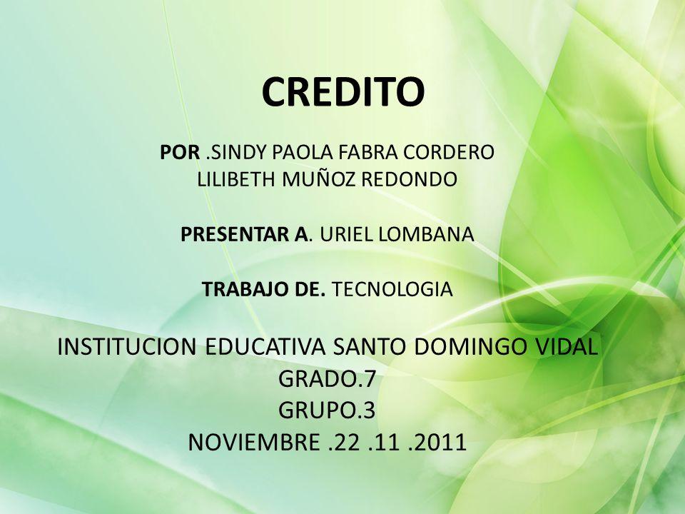 POR.SINDY PAOLA FABRA CORDERO LILIBETH MUÑOZ REDONDO PRESENTAR A. URIEL LOMBANA TRABAJO DE. TECNOLOGIA INSTITUCION EDUCATIVA SANTO DOMINGO VIDAL GRADO