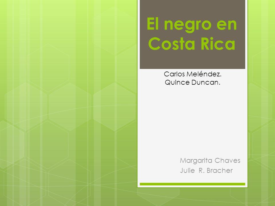 El negro en Costa Rica Margarita Chaves Julie R. Bracher Carlos Meléndez. Quince Duncan.