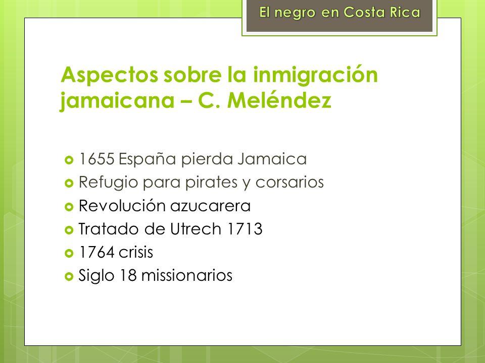Aspectos sobre la inmigración jamaicana – C. Meléndez 1655 España pierda Jamaica Refugio para pirates y corsarios Revolución azucarera Tratado de Utre