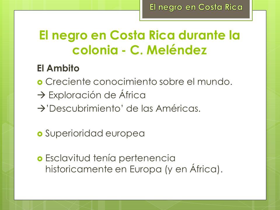 El negro en Costa Rica durante la colonia - C. Meléndez El Ambito Creciente conocimiento sobre el mundo. Exploración de África Descubrimiento de las A