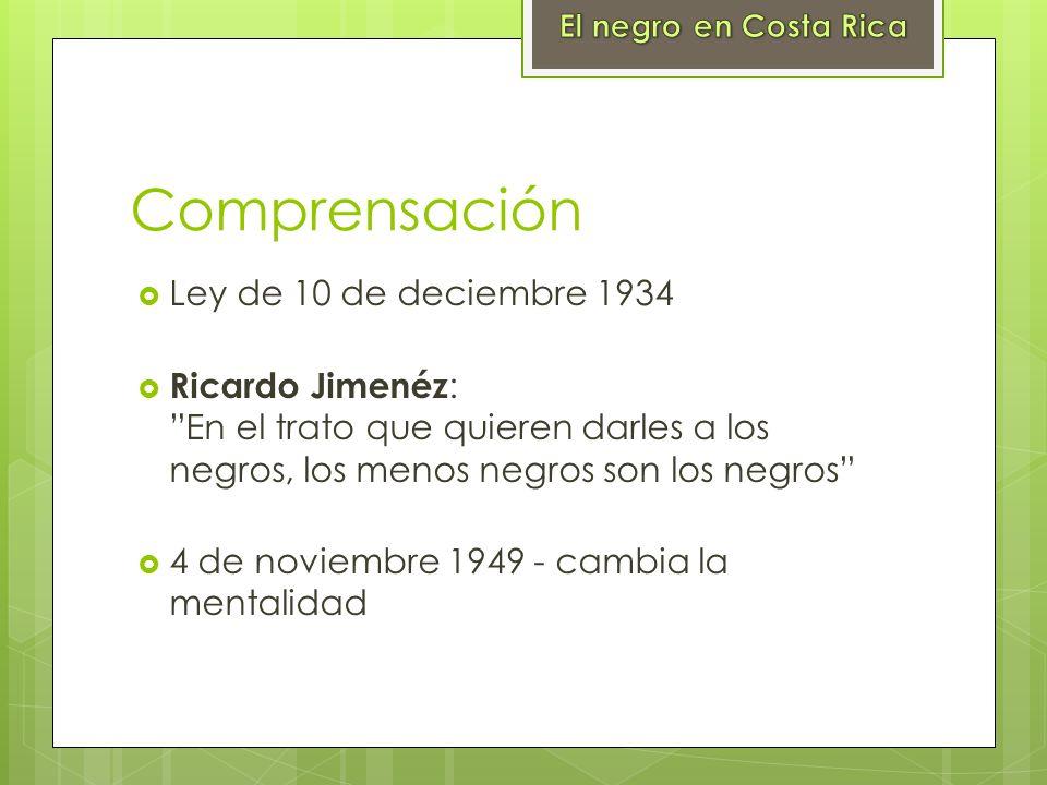 Comprensación Ley de 10 de deciembre 1934 Ricardo Jimenéz : En el trato que quieren darles a los negros, los menos negros son los negros 4 de noviembr