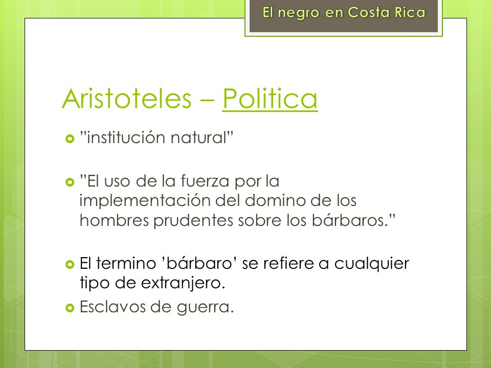 Aristoteles – Politica institución natural El uso de la fuerza por la implementación del domino de los hombres prudentes sobre los bárbaros. El termin